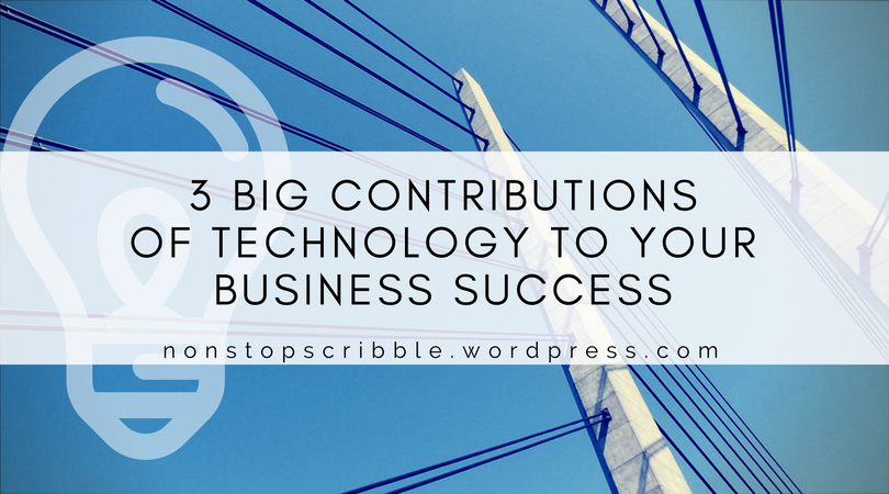 3 Big Contributions of Technology To Your Business Success